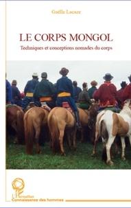 Gaëlle Lacaze - Le corps mongol - Techniques et conceptions nomades du corps.