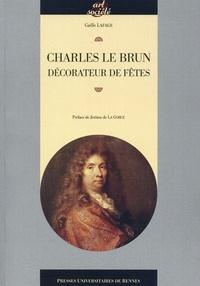 Gaëlle Lafage - Charles Le Brun décorateur de fêtes.
