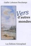Gaëlle Lebreton-Deschamps - Vers d'autres mondes.