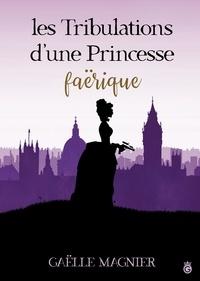 Gaëlle Magnier - Les Tribulations d'une Princessse Faërique.
