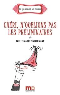 Gaëlle-Marie Zimmermann - Chéri, n'oublions pas les préliminaires.