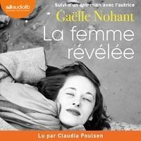Gaëlle Nohant - La Femme révélée - Livre audio 1 CD MP3 - Suivi d'un entretien avec l'autrice.