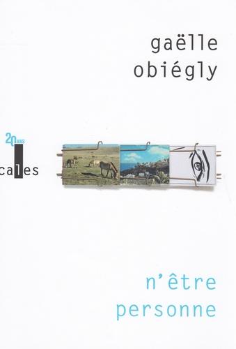 Gaëlle Obiégly - N'être personne.