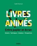 Gaëlle Pelachaud - Livres animés : entre papier et écran - Histoire, techniques, créations, perspectives.
