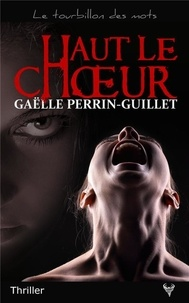Gaëlle Perrin-Guillet - Haut le choeur.
