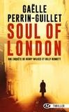 Gaëlle Perrin-Guillet - Une enquête d'Henry Wilkes et Billy Bennet Tome 1 : Soul of London.