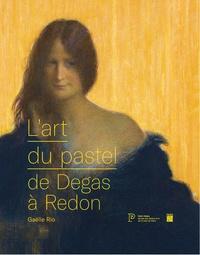 L'art du pastel de Degas à Redon- Catalogue des collections de pastels du Petit Palais - Gaëlle Rio |