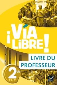 Gaëlle Rolain et Elisa Aparicio Pringault - Espagnol 2de A2/B1 Via Libre! - Livre du professeur.