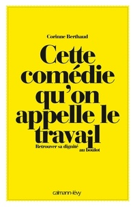 Gaëlle Rolin et Corinne Berthaud - Cette comédie qu'on appelle le travail - Retrouver sa dignité au boulot.