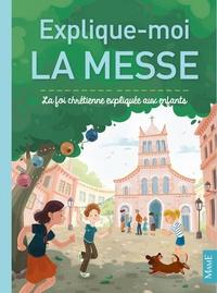 Explique-moi la messe - La foi chrétienne expliquée aux enfants.pdf