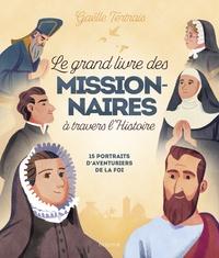 Gaëlle Tertrais - Le grand livre des missionnaires à travers l'histoire - 15 portraits d'aventuriers de la foi.