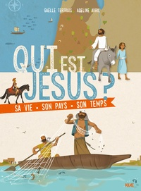 Gaëlle Tertrais et Adeline Avril - Qui est Jésus ? - Sa vie, son pays, son temps.