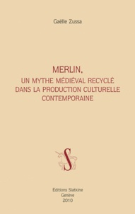 Gaëlle Zussa - Merlin, un mythe médiéval recyclé dans la production culturelle contemporaine.
