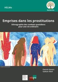 Gaëtan Absil et Patrick Govers - Emprises dans les prostitutions - Ethnographie des combats quotidiens pour une vie ordinaire.