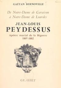 Gaëtan Bernoville - Jean-Louis Peydessus - De Notre-Dame de Garaison à Notre-Dame de Lourdes, fondateur des Missionnaires de l'Immaculée-Conception et des Religieuses de l'Immaculée-Conception de Notre-Dame de Lourdes, apôtre marial de la Bigorre, 1807-1882.