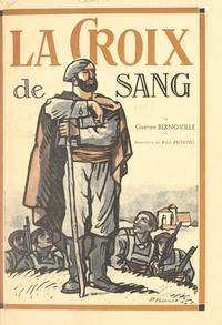 Gaëtan Bernoville et Paul Pruvost - La croix de sang - Histoire du curé Santa-Cruz.