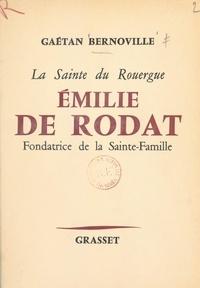 Gaëtan Bernoville et Jean Ménard - La sainte du Rouergue, Émilie de Rodat - Fondatrice de la Sainte-Famille.