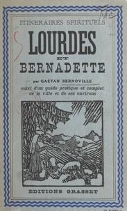 Gaëtan Bernoville et Paul Bernadou - Lourdes et Bernadette - Suivi d'un Guide pratique et complet de la ville et de ses environs.
