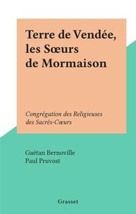 Gaëtan Bernoville et Paul Pruvost - Terre de Vendée, les Sœurs de Mormaison - Congrégation des Religieuses des Sacrés-Cœurs.