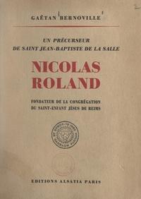 Gaëtan Bernoville - Un précurseur de saint Jean-Baptiste de la Salle, Nicolas Roland, fondateur de la Congrégation du St-Enfant Jésus de Reims.