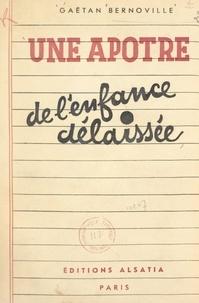 Gaëtan Bernoville et Jean-Camille Costes - Une apôtre de l'enfance délaissée : Sainte Marie-Euphrasie Pelletier - Fondatrice de la Congrégation de Notre-Dame de Charité du Bon-Pasteur d'Angers.