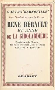 Gaëtan Bernoville - Une fondation sous la Terreur : René Bérault et Anne de la Girouardière - Fondateurs des Filles du Sacré-Cœur-de-Marie.