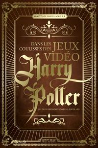 Gaëtan Boulanger - Dans les coulisses des jeux vidéo Harry Potter - Les trois premières années à Poudlard.