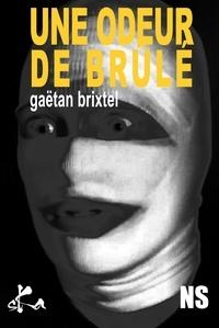 Gaëtan Brixtel - Une odeur de brûlé.