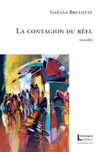 Gaëtan Brulotte - La contagion du réel.