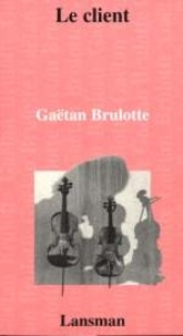 Gaëtan Brulotte - LE CLIENT.