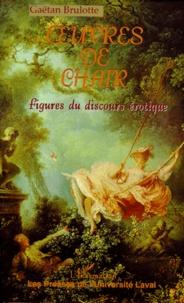 Gaëtan Brulotte - Oeuvres de chair - Figures du discours érotique.