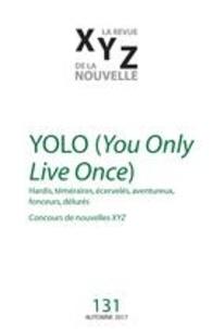 Gaëtan Brulotte et François Jobin - XYZ. La revue de la nouvelle  : XYZ. La revue de la nouvelle. No. 131, Automne 2017 - YOLO (You Only Live Once).