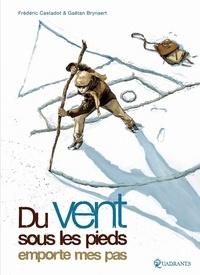 Gaëtan Brynaert et Frédéric Castadot - Du vent sous les pieds emporte mes pas.