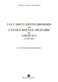 Gaëtan d' Aviau de Ternay - Les cadets gentilshommes de l'Ecole royale militaire de Louis XVI (1778-1787).