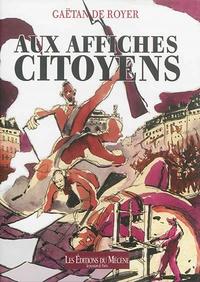 Gaëtan de Royer - Aux affiches citoyens.