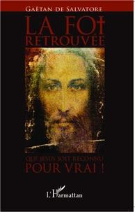 La foi retrouvée - Que Jésus soit reconnu pour vrai!.pdf