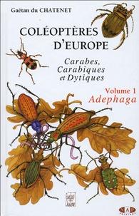 Gaëtan Du Chatenet - Coléoptères d'Europe : carabes, carabiques et dytiques - Volume 1, Adephaga.