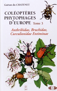 Gaëtan Du Chatenet - Coléoptères phytophages d'Europe - Tome 3, Anthribidae, bruchidae, curculionidae entiminae.