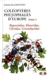 Gaëtan Du Chatenet - Coléoptères phytophages d'Europe - Tome 1, Buprestidae, Elateridae, Cleridae, Cerambycidae.