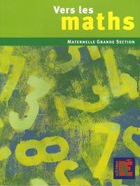 Gaëtan Duprey et Sophie Duprey - Vers les maths Grande Section - Une progression vers les mathématiques à l'école maternelle.
