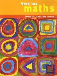 Gaëtan Duprey et Sophie Duprey - Vers les maths Maternelle Moyenne Section - Une progression vers les mathématiques à l'école maternelle.
