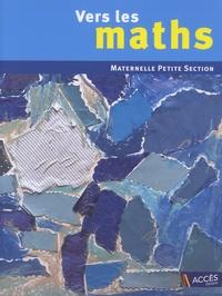 Vers les maths Petite Section- Une progression vers les mathématiques à l'école maternelle - Gaëtan Duprey |