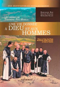 Gaëtan Evrard et Dominique Bar - Une vie donnée à Dieu et aux hommes - Les moines de Tibhirine-Fès-Midelt.