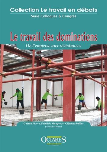 Gaëtan Flocco et Frédéric Mougeot - Le travail des dominations - De l'emprise aux résistances.