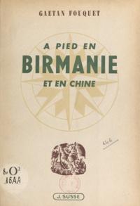 Gaëtan Fouquet et  LEP - À pied en Birmanie et en Chine.
