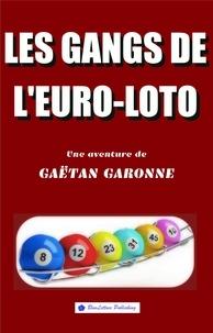 Gaëtan Garonne - Les gangs de l'Euro-loto.