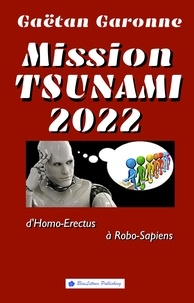 Gaëtan Garonne - Mission Tsunami 2022 - D'Homo-Erectus à Robo-Sapiens.
