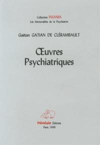 Gaëtan Gatian de Clérambault - Oeuvres psychiatriques.