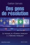 """Gaétan Gervais - Des gens de résolution - Le passage du """"Canada français"""" à l' """"Ontario français""""."""