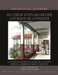 Gaëtan Le Cloirec - Au coeur d'un quartier de Condate - La fouille archéologique de l'ancien hôpital militaire Ambroise-Paré de Rennes.